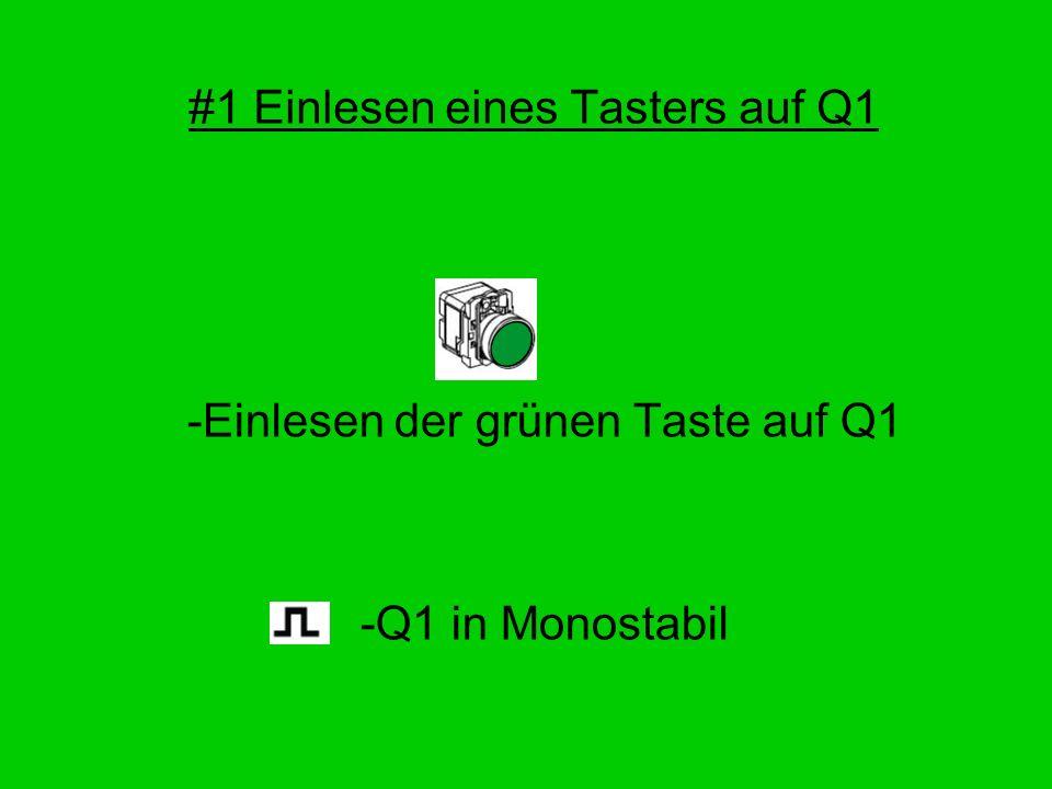 #1 Einlesen eines Tasters auf Q1 -Einlesen der grünen Taste auf Q1 -Q1 in Monostabil
