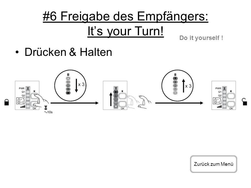 #6 Freigabe des Empfängers: Its your Turn! Drücken & Halten Zurück zum Menü Do it yourself !