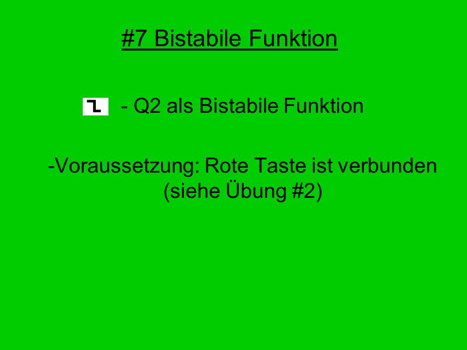 #7 Bistabile Funktion - Q2 als Bistabile Funktion -Voraussetzung: Rote Taste ist verbunden (siehe Übung #2)