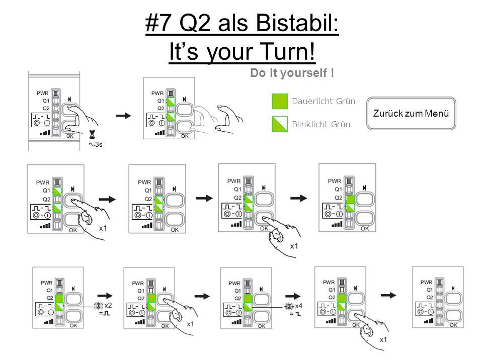 #7 Q2 als Bistabil: Its your Turn! Dauerlicht Grün Blinklicht Grün Zurück zum Menü Do it yourself !