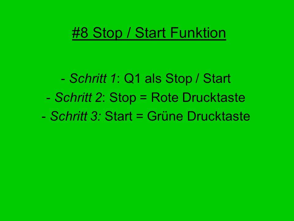 #8 Stop / Start Funktion - Schritt 1: Q1 als Stop / Start - Schritt 2: Stop = Rote Drucktaste - Schritt 3: Start = Grüne Drucktaste
