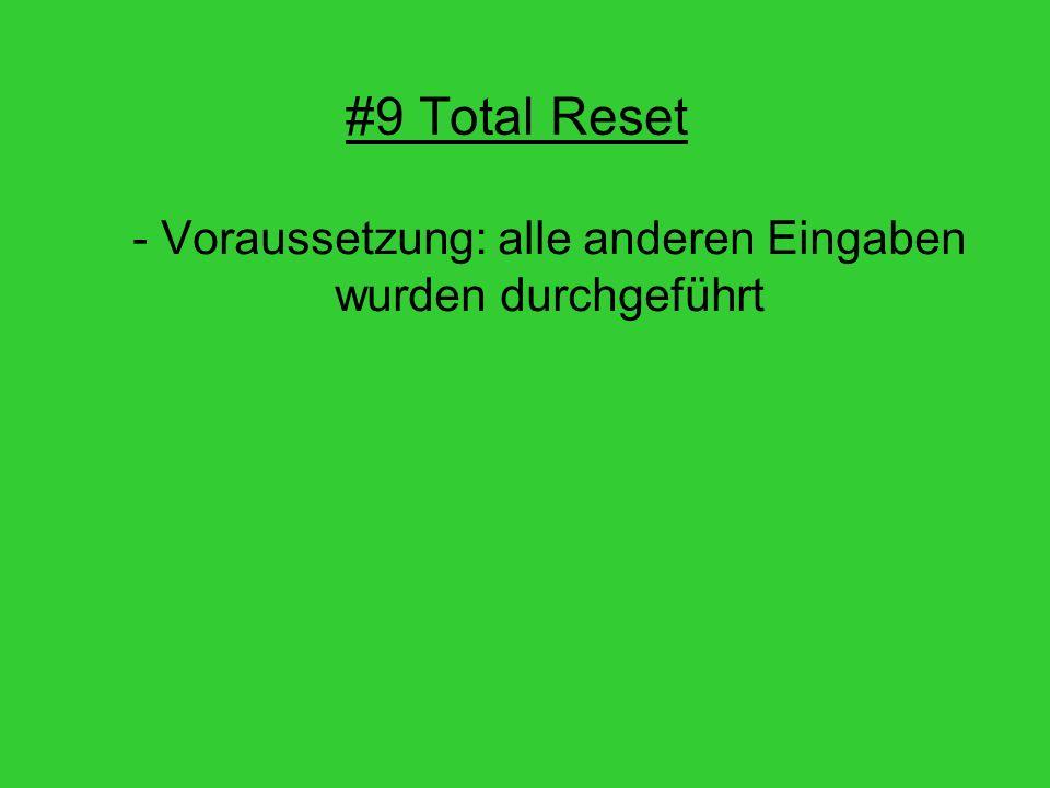 #9 Total Reset - Voraussetzung: alle anderen Eingaben wurden durchgeführt