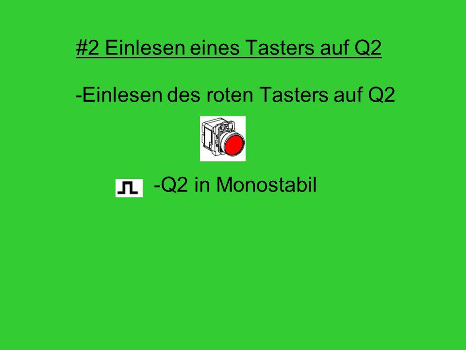#2 Einlesen eines Tasters auf Q2 -Einlesen des roten Tasters auf Q2 -Q2 in Monostabil