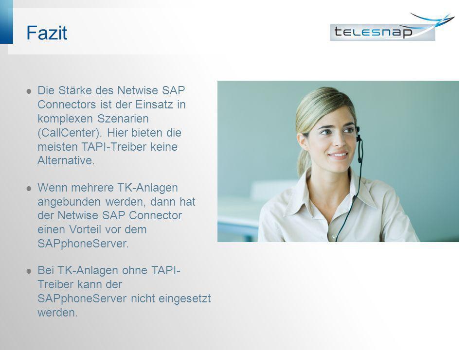 Fazit Die Stärke des Netwise SAP Connectors ist der Einsatz in komplexen Szenarien (CallCenter). Hier bieten die meisten TAPI-Treiber keine Alternativ