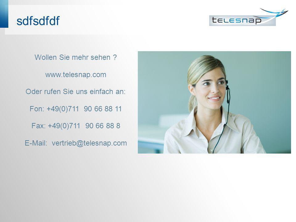 sdfsdfdf Wollen Sie mehr sehen ? www.telesnap.com Oder rufen Sie uns einfach an: Fon: +49(0)711 90 66 88 11 Fax: +49(0)711 90 66 88 8 E-Mail: vertrieb