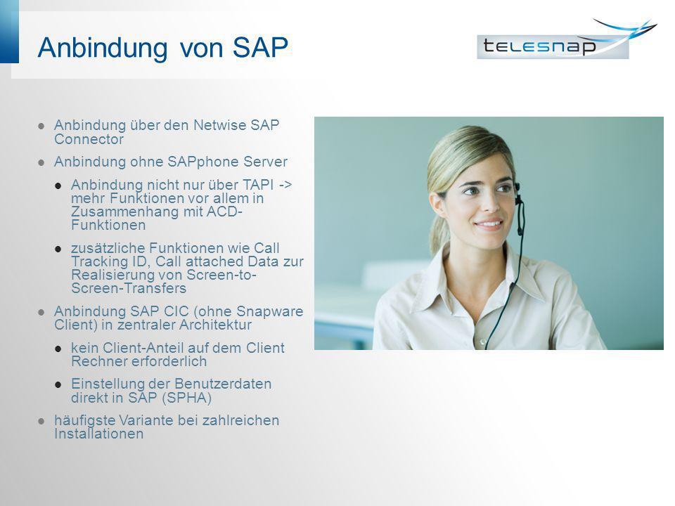 Anbindung von SAP Anbindung über den Netwise SAP Connector Anbindung ohne SAPphone Server Anbindung nicht nur über TAPI -> mehr Funktionen vor allem i