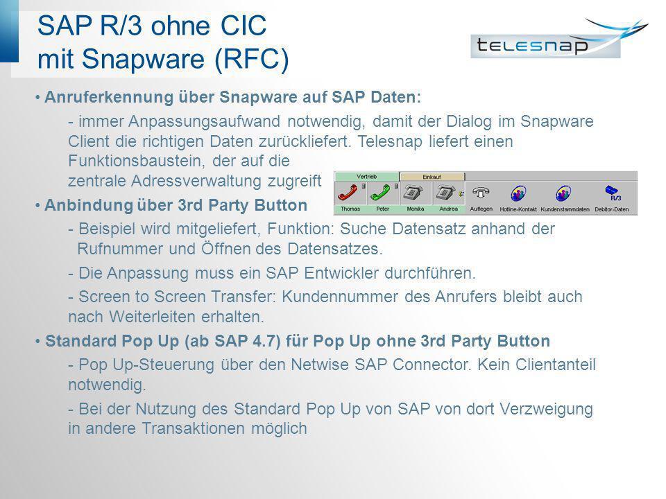 Architektur mit 3rd Party Button (RFC) LAN PBX CTI Server Snapware Server SAP-Gateway lokal SAPRFC.INI SAP Applikation SAP Logon ID CTI-Link SAP GUI Statusanzeige DNIS Agenten- Arbeitsplatz SAP- Application Server RFC CSTA/ TAPI Partnerleiste 3rd Party-Button Snapware Client Netwise SAP Connector
