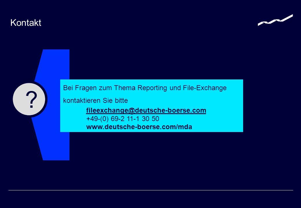 Bei Fragen zum Thema Reporting und File-Exchange kontaktieren Sie bitte fileexchange@deutsche-boerse.com +49-(0) 69-2 11-1 30 50 www.deutsche-boerse.com/mda Kontakt