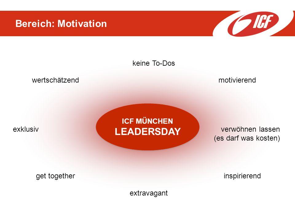 Bereich: Motivation ICF MÜNCHEN LEADERSDAY wertschätzendmotivierend inspirierendget together extravagant keine To-Dos exklusivverwöhnen lassen (es darf was kosten)