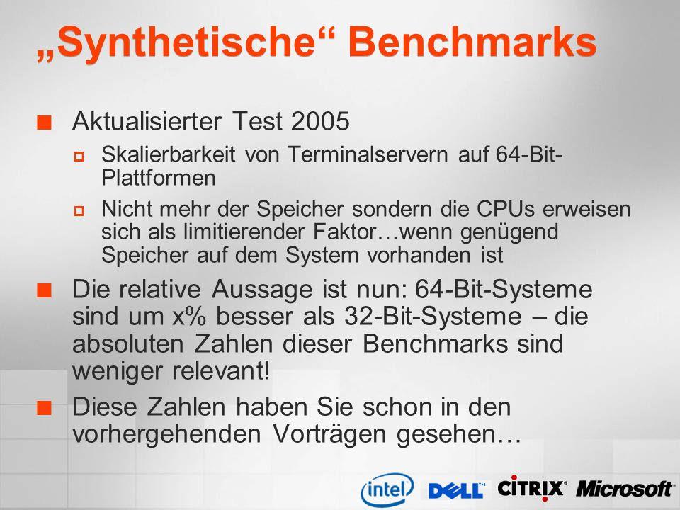 Synthetische Benchmarks Aktualisierter Test 2005 Skalierbarkeit von Terminalservern auf 64-Bit- Plattformen Nicht mehr der Speicher sondern die CPUs e