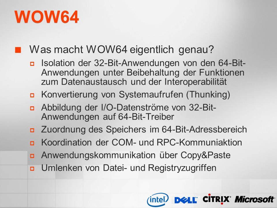 WOW64 Was macht WOW64 eigentlich genau? Isolation der 32-Bit-Anwendungen von den 64-Bit- Anwendungen unter Beibehaltung der Funktionen zum Datenaustau
