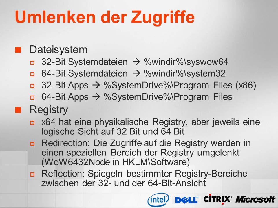 Umlenken der Zugriffe Dateisystem 32-Bit Systemdateien %windir%\syswow64 64-Bit Systemdateien %windir%\system32 32-Bit Apps %SystemDrive%\Program File