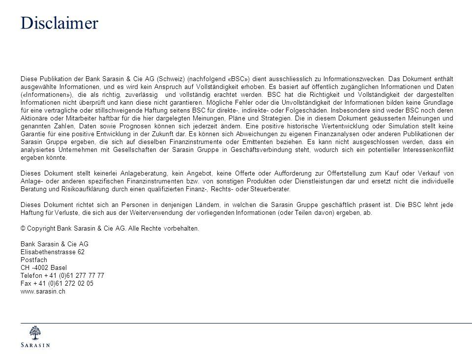 Disclaimer Diese Publikation der Bank Sarasin & Cie AG (Schweiz) (nachfolgend «BSC») dient ausschliesslich zu Informationszwecken. Das Dokument enthäl