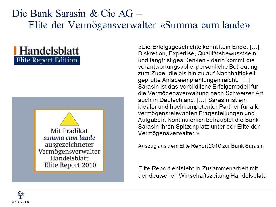 Die Bank Sarasin & Cie AG – Elite der Vermögensverwalter «Summa cum laude» «Die Erfolgsgeschichte kennt kein Ende. […]. Diskretion, Expertise, Qualitä