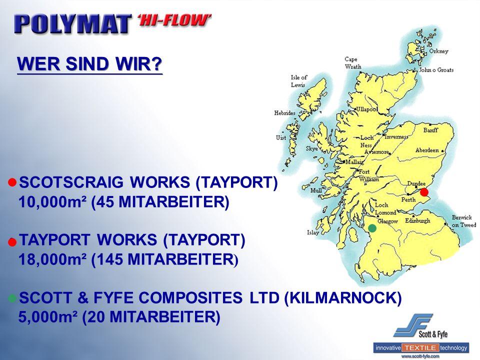 WER SIND WIR? SCOTSCRAIG WORKS (TAYPORT) 10,000m² (45 MITARBEITER) TAYPORT WORKS (TAYPORT) 18,000m² (145 MITARBEITER ) SCOTT & FYFE COMPOSITES LTD (KI