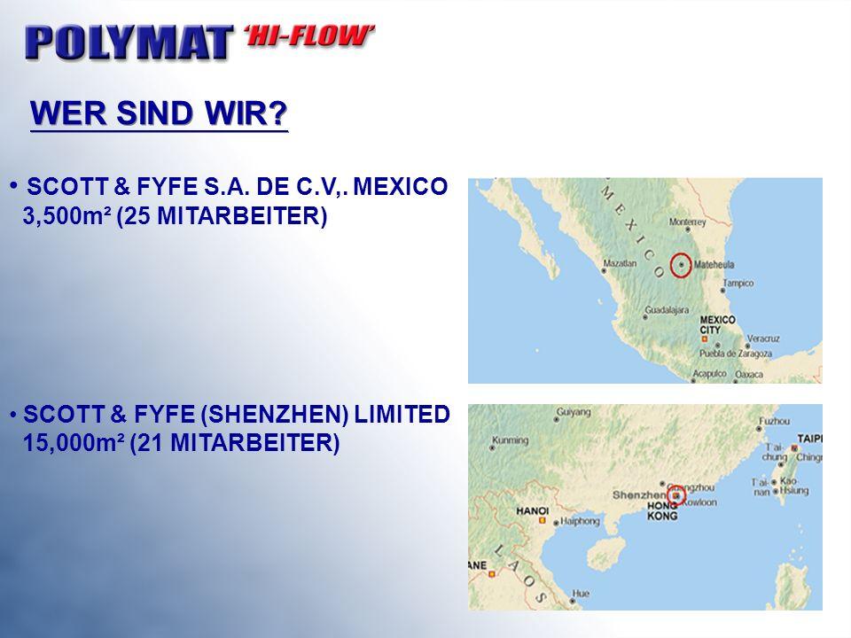 WER SIND WIR? SCOTT & FYFE S.A. DE C.V,. MEXICO 3,500m² (25 MITARBEITER) SCOTT & FYFE (SHENZHEN) LIMITED 15,000m² (21 MITARBEITER)