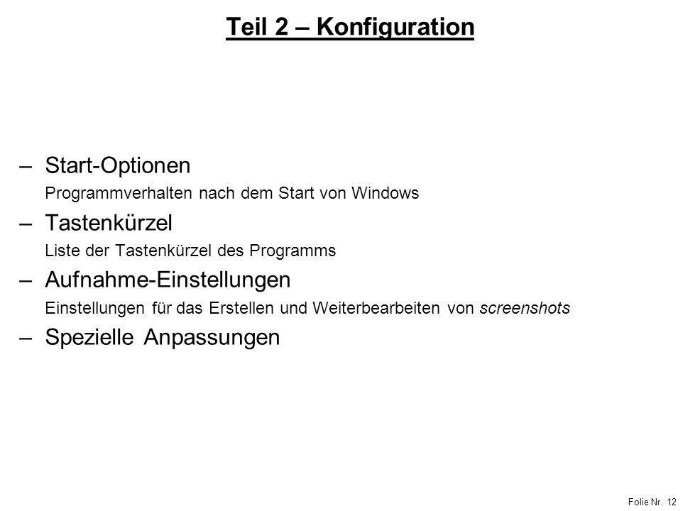 Folie Nr. 12 Teil 2 – Konfiguration –Start-Optionen Programmverhalten nach dem Start von Windows –Tastenkürzel Liste der Tastenkürzel des Programms –A