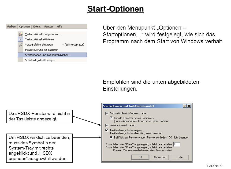 Folie Nr. 13 Start-Optionen Über den Menüpunkt Optionen – Startoptionen… wird festgelegt, wie sich das Programm nach dem Start von Windows verhält. Em