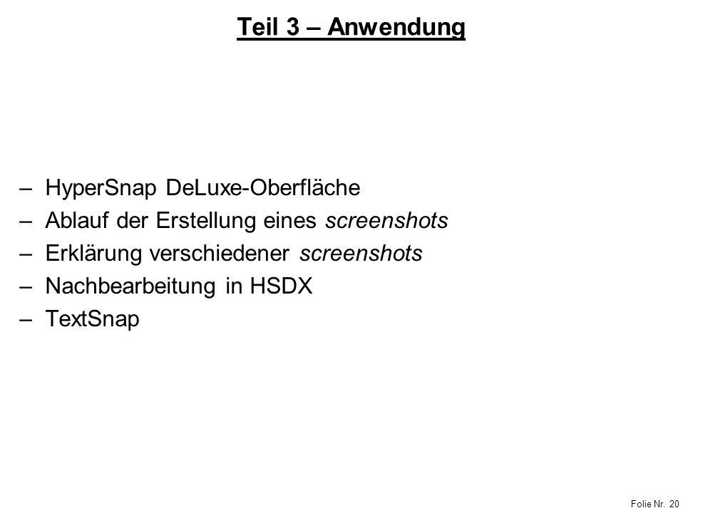 Folie Nr. 20 Teil 3 – Anwendung –HyperSnap DeLuxe-Oberfläche –Ablauf der Erstellung eines screenshots –Erklärung verschiedener screenshots –Nachbearbe