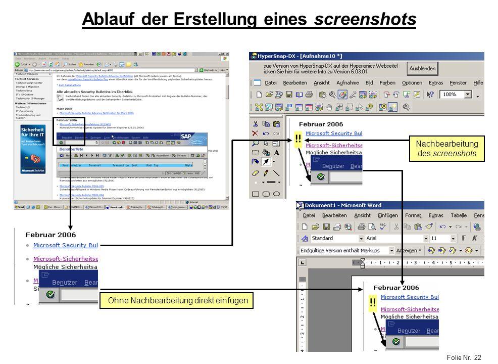 Folie Nr. 22 Ablauf der Erstellung eines screenshots Nachbearbeitung des screenshots Ohne Nachbearbeitung direkt einfügen