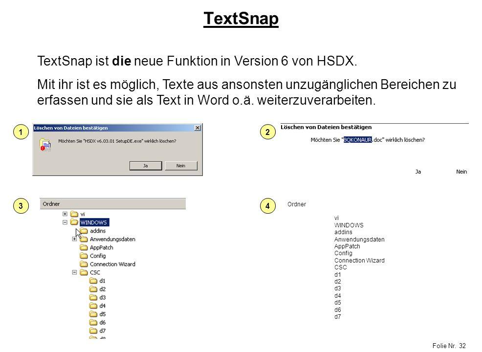 Folie Nr. 32 TextSnap TextSnap ist die neue Funktion in Version 6 von HSDX. Mit ihr ist es möglich, Texte aus ansonsten unzugänglichen Bereichen zu er