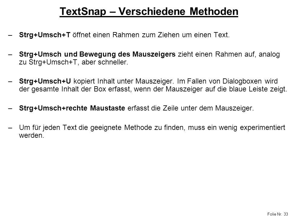 Folie Nr. 33 TextSnap – Verschiedene Methoden –Strg+Umsch+T öffnet einen Rahmen zum Ziehen um einen Text. –Strg+Umsch und Bewegung des Mauszeigers zie