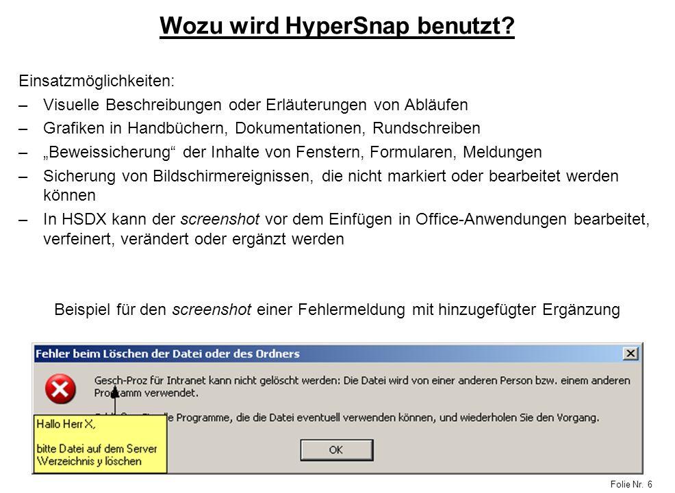 Folie Nr. 6 Wozu wird HyperSnap benutzt? Einsatzmöglichkeiten: –Visuelle Beschreibungen oder Erläuterungen von Abläufen –Grafiken in Handbüchern, Doku