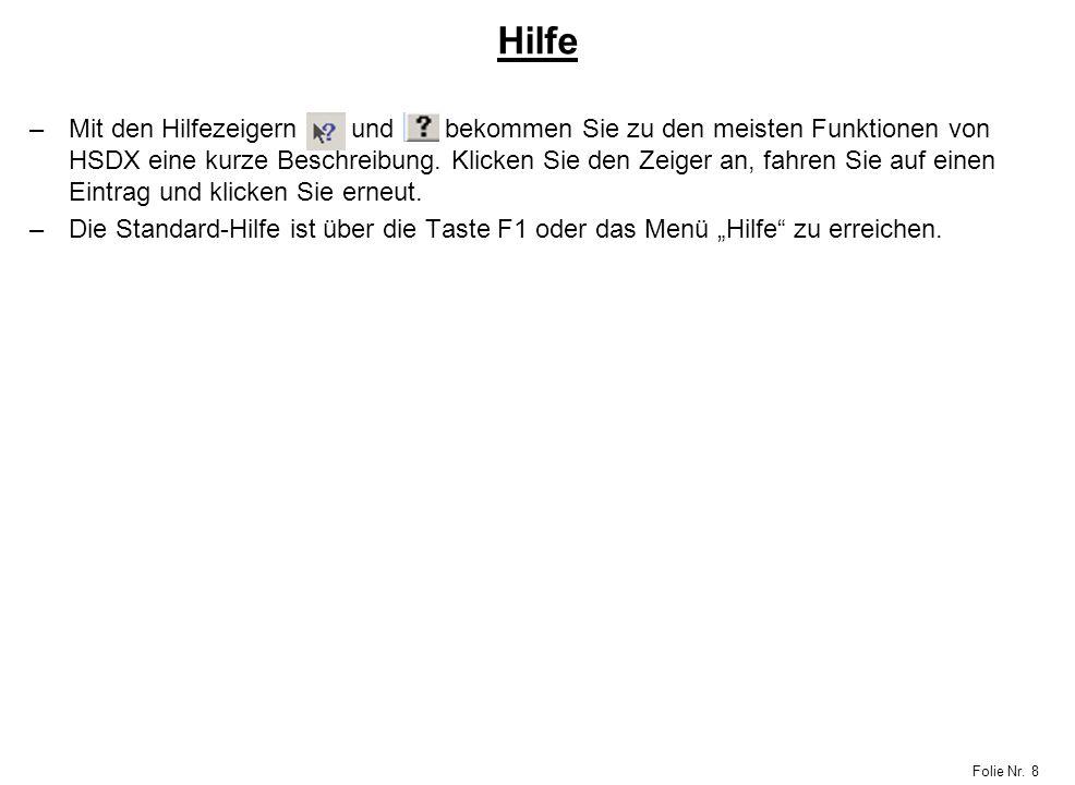 Folie Nr. 8 Hilfe –Mit den Hilfezeigern und bekommen Sie zu den meisten Funktionen von HSDX eine kurze Beschreibung. Klicken Sie den Zeiger an, fahren