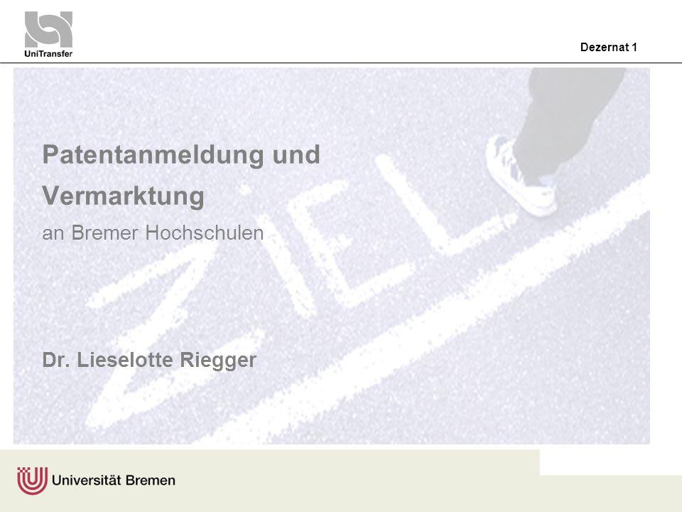 Dezernat 1 Patentanmeldung und Vermarktung an Bremer Hochschulen Dr. Lieselotte Riegger