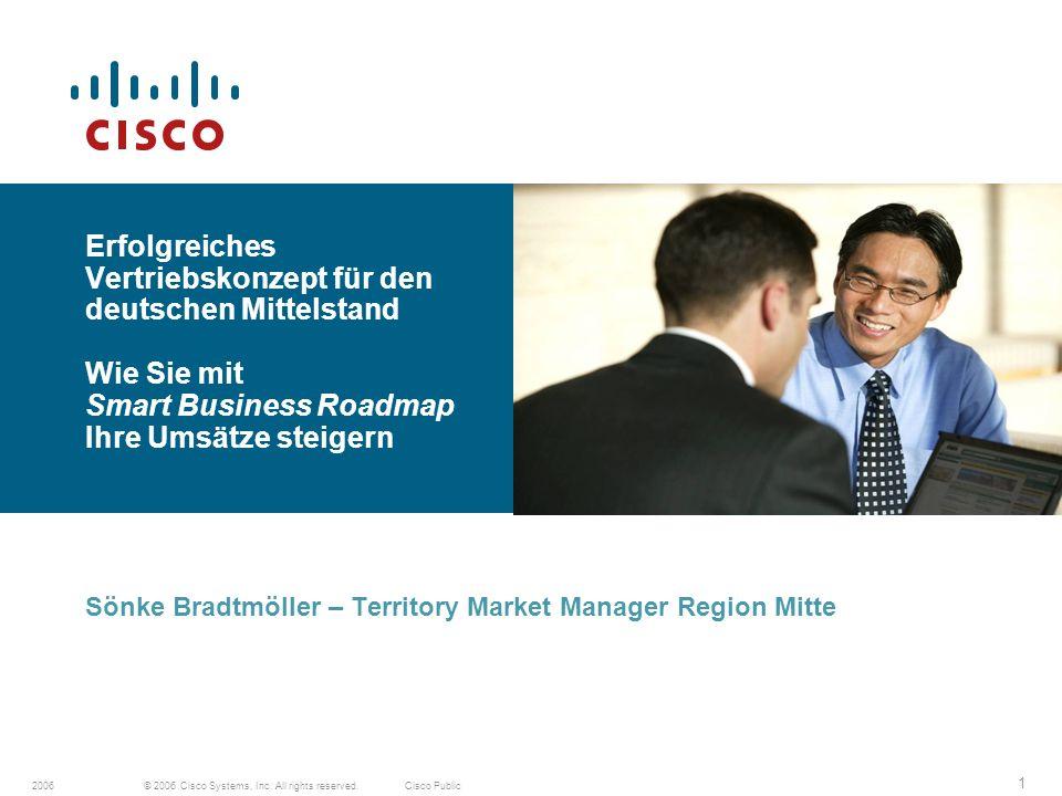 © 2006 Cisco Systems, Inc. All rights reserved.Cisco Public2006 1 Sönke Bradtmöller – Territory Market Manager Region Mitte Erfolgreiches Vertriebskon