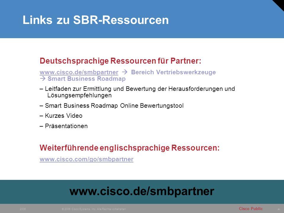 # Cisco Public © 2006 Cisco Systems, Inc. Alle Rechte vorbehalten. 2006 Links zu SBR-Ressourcen Deutschsprachige Ressourcen für Partner: www.cisco.de/