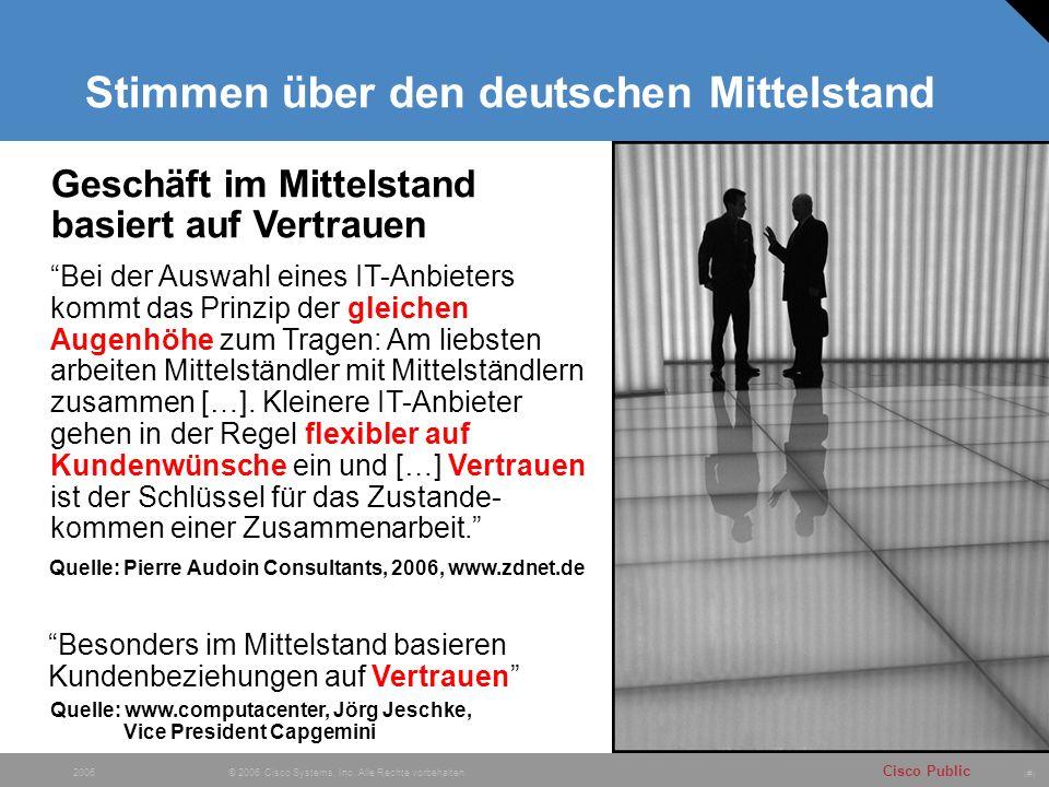 # Cisco Public © 2006 Cisco Systems, Inc. Alle Rechte vorbehalten. 2006 Stimmen über den deutschen Mittelstand Geschäft im Mittelstand basiert auf Ver