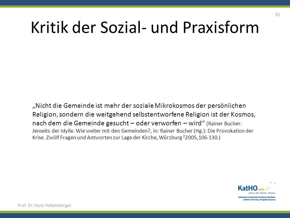 Kritik der Sozial- und Praxisform Prof. Dr. Hans Hobelsberger 10 Nicht die Gemeinde ist mehr der soziale Mikrokosmos der persönlichen Religion, sonder