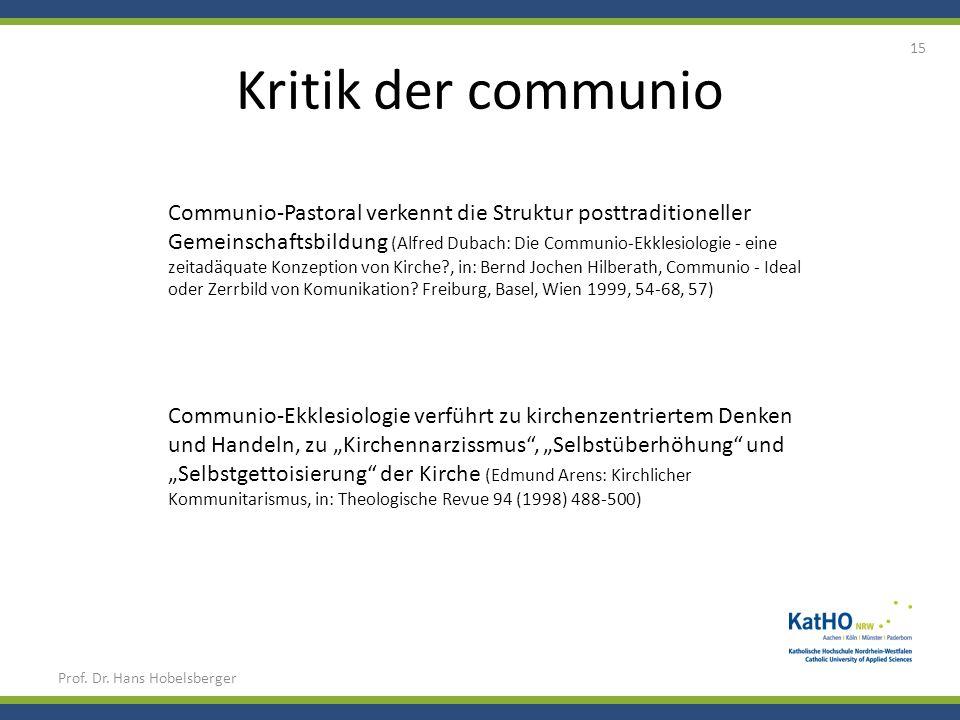 Kritik der communio Prof. Dr. Hans Hobelsberger 15 Communio-Pastoral verkennt die Struktur posttraditioneller Gemeinschaftsbildung (Alfred Dubach: Die