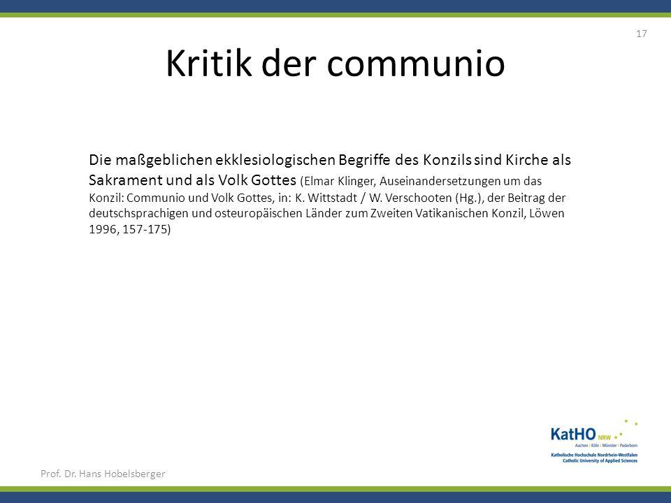 Kritik der communio Prof. Dr. Hans Hobelsberger 17 Die maßgeblichen ekklesiologischen Begriffe des Konzils sind Kirche als Sakrament und als Volk Gott