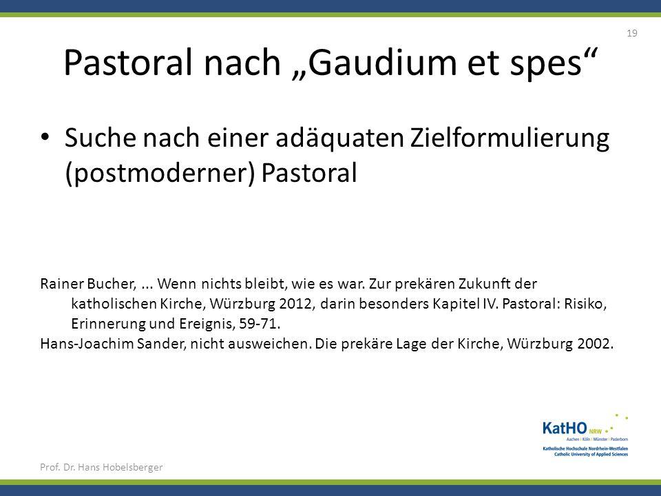 Pastoral nach Gaudium et spes Suche nach einer adäquaten Zielformulierung (postmoderner) Pastoral Prof. Dr. Hans Hobelsberger 19 Rainer Bucher,... Wen
