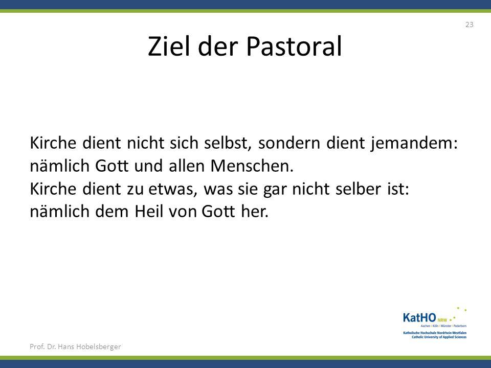 Ziel der Pastoral Prof. Dr. Hans Hobelsberger 23 Kirche dient nicht sich selbst, sondern dient jemandem: nämlich Gott und allen Menschen. Kirche dient