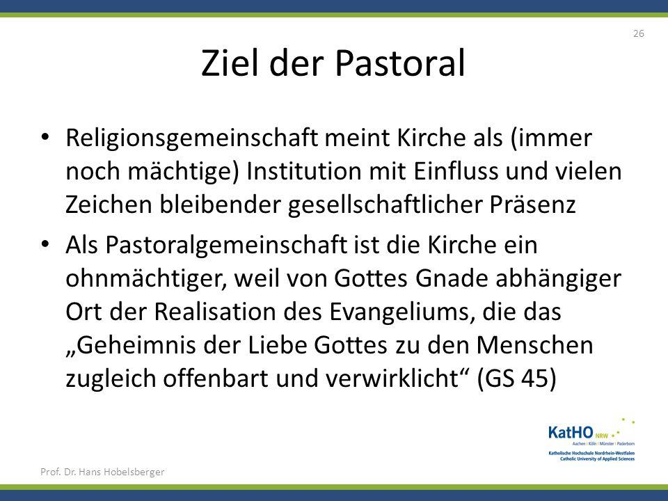 Ziel der Pastoral Religionsgemeinschaft meint Kirche als (immer noch mächtige) Institution mit Einfluss und vielen Zeichen bleibender gesellschaftlich