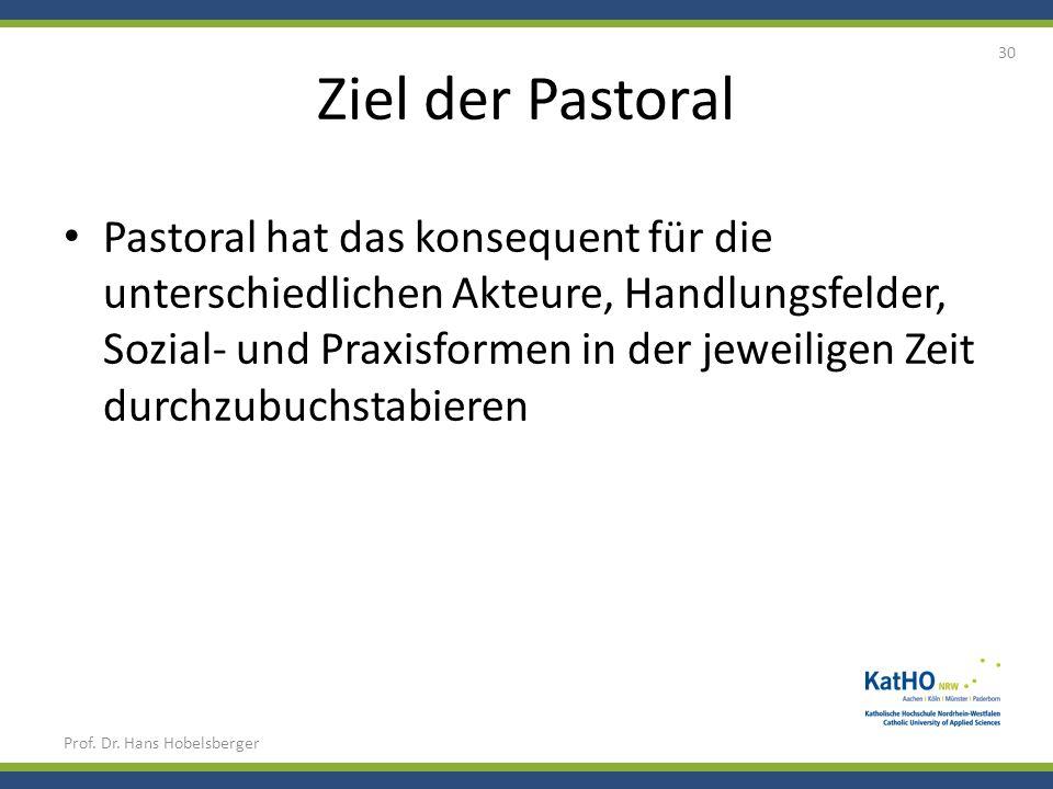 Ziel der Pastoral Pastoral hat das konsequent für die unterschiedlichen Akteure, Handlungsfelder, Sozial- und Praxisformen in der jeweiligen Zeit durc
