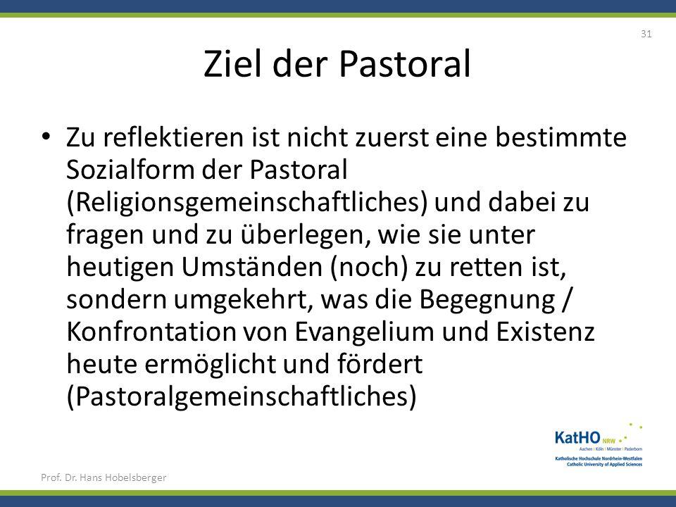 Ziel der Pastoral Zu reflektieren ist nicht zuerst eine bestimmte Sozialform der Pastoral (Religionsgemeinschaftliches) und dabei zu fragen und zu übe