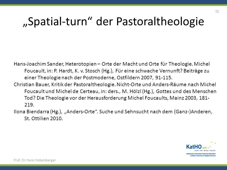 Spatial-turn der Pastoraltheologie Prof. Dr. Hans Hobelsberger 32 Hans-Joachim Sander, Heterotopien – Orte der Macht und Orte für Theologie. Michel Fo
