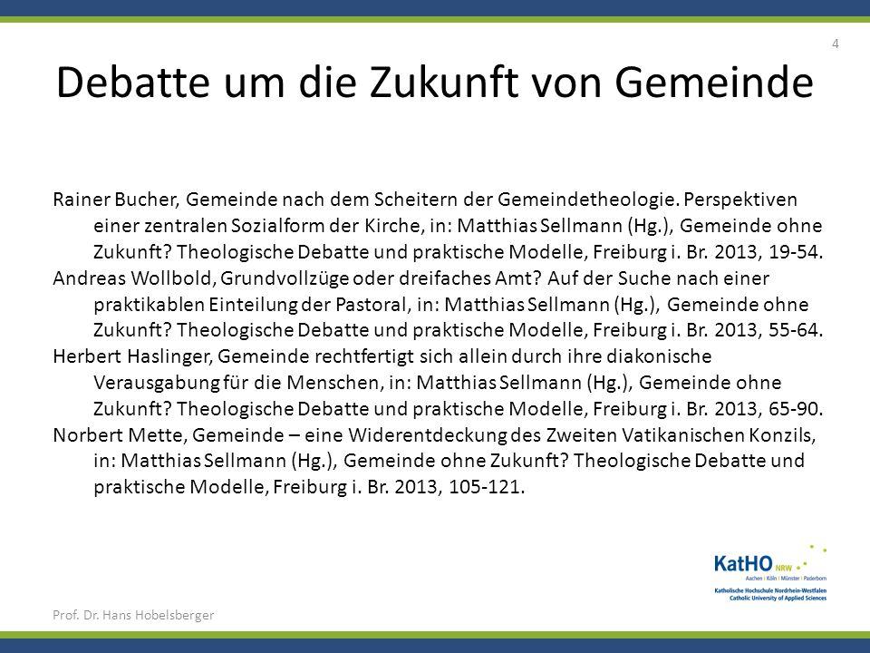 Debatte um die Zukunft von Gemeinde Prof. Dr. Hans Hobelsberger 4 Rainer Bucher, Gemeinde nach dem Scheitern der Gemeindetheologie. Perspektiven einer