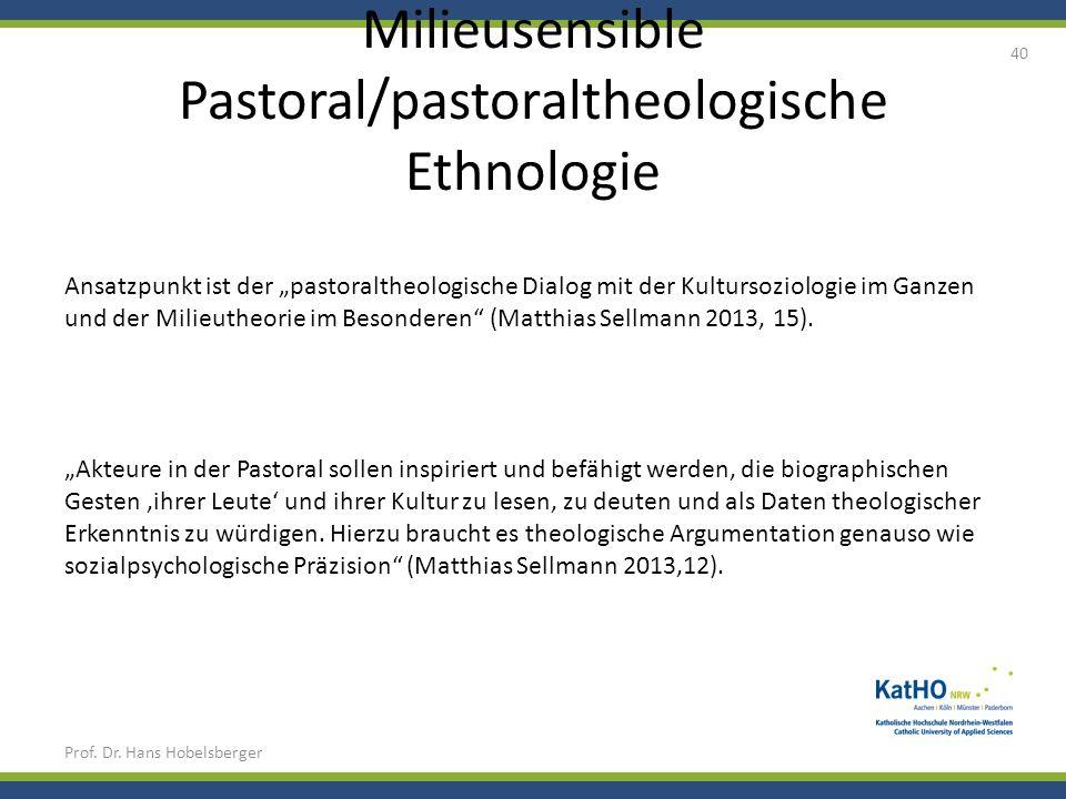 Milieusensible Pastoral/pastoraltheologische Ethnologie Prof. Dr. Hans Hobelsberger 40 Akteure in der Pastoral sollen inspiriert und befähigt werden,