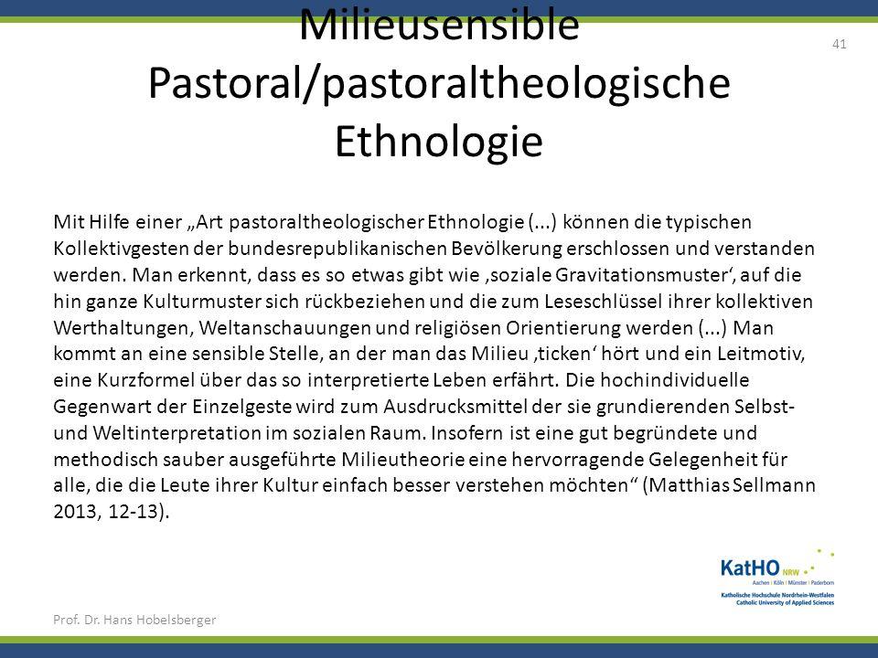 Milieusensible Pastoral/pastoraltheologische Ethnologie Prof. Dr. Hans Hobelsberger 41 Mit Hilfe einer Art pastoraltheologischer Ethnologie (...) könn