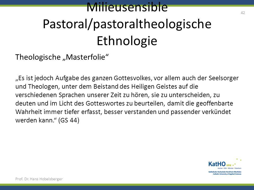 Milieusensible Pastoral/pastoraltheologische Ethnologie Prof. Dr. Hans Hobelsberger 42 Theologische Masterfolie Es ist jedoch Aufgabe des ganzen Gotte