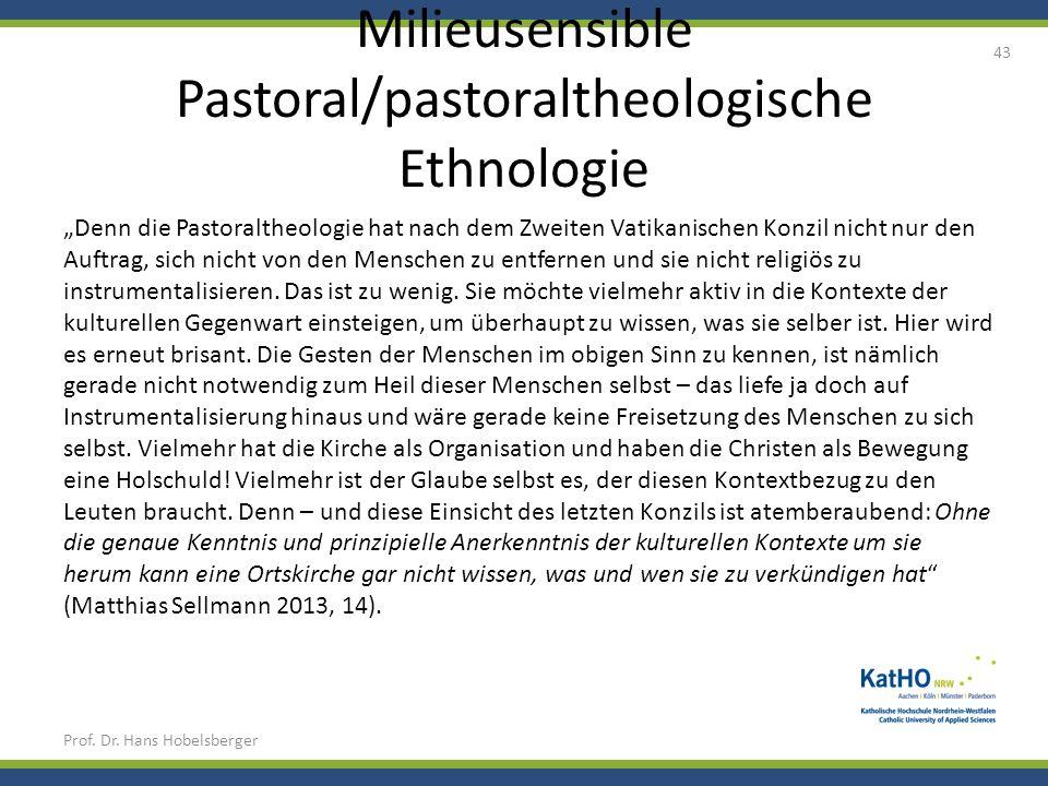 Milieusensible Pastoral/pastoraltheologische Ethnologie Prof. Dr. Hans Hobelsberger 43 Denn die Pastoraltheologie hat nach dem Zweiten Vatikanischen K