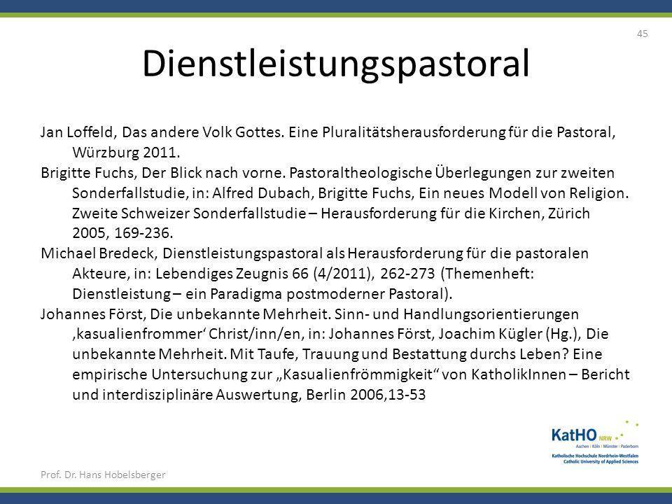 Dienstleistungspastoral Prof. Dr. Hans Hobelsberger 45 Jan Loffeld, Das andere Volk Gottes. Eine Pluralitätsherausforderung für die Pastoral, Würzburg