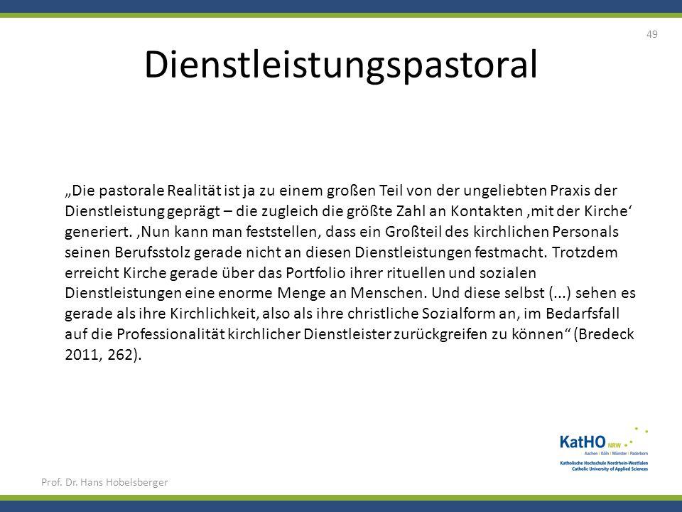 Dienstleistungspastoral Prof. Dr. Hans Hobelsberger 49 Die pastorale Realität ist ja zu einem großen Teil von der ungeliebten Praxis der Dienstleistun
