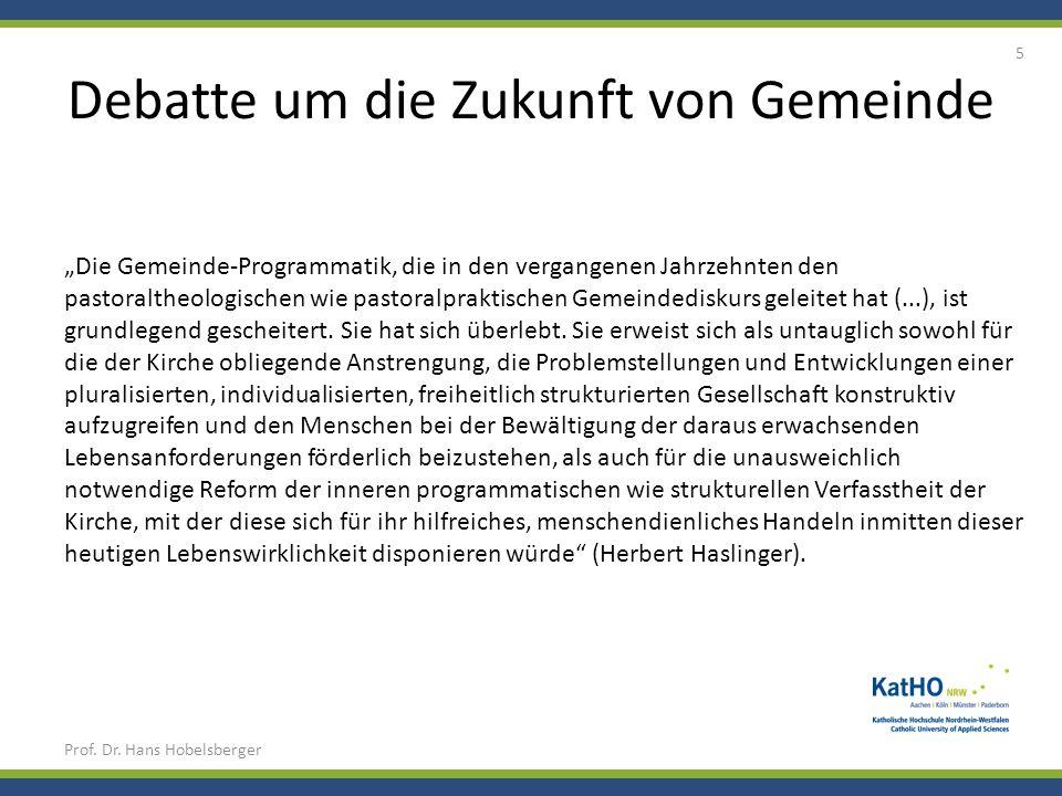 Debatte um die Zukunft von Gemeinde Prof. Dr. Hans Hobelsberger 5 Die Gemeinde-Programmatik, die in den vergangenen Jahrzehnten den pastoraltheologisc