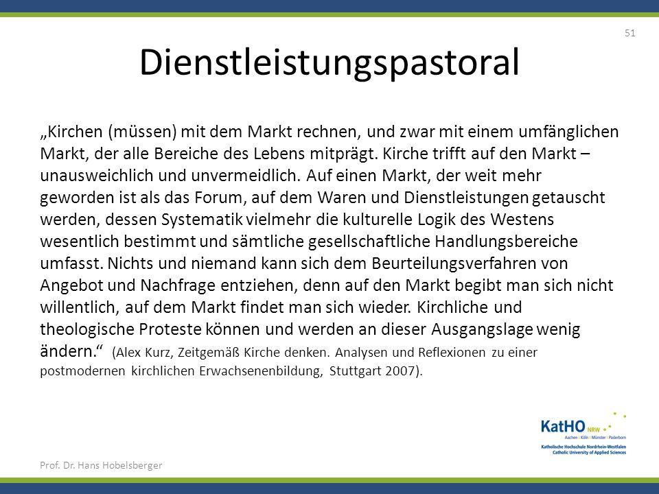 Dienstleistungspastoral Prof. Dr. Hans Hobelsberger 51 Kirchen (müssen) mit dem Markt rechnen, und zwar mit einem umfänglichen Markt, der alle Bereich